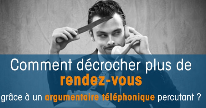 argumentaire t u00e9l u00e9phonique  comment d u00e9crocher des rendez