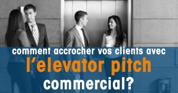 elevator pitch commercial  comment accrocher n u0026 39 importe qui en 20sec