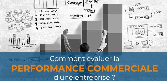 Comment Evaluer La Performance Commerciale D Une Entreprise